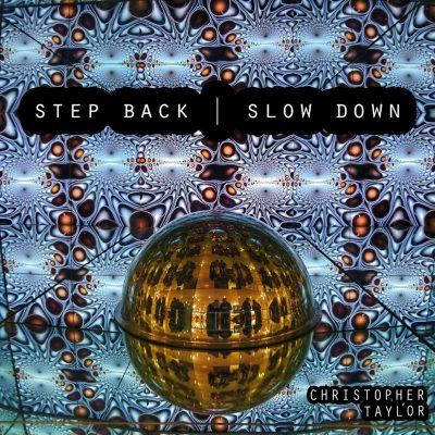 Step Back, Slow Down - Christopher Taylor